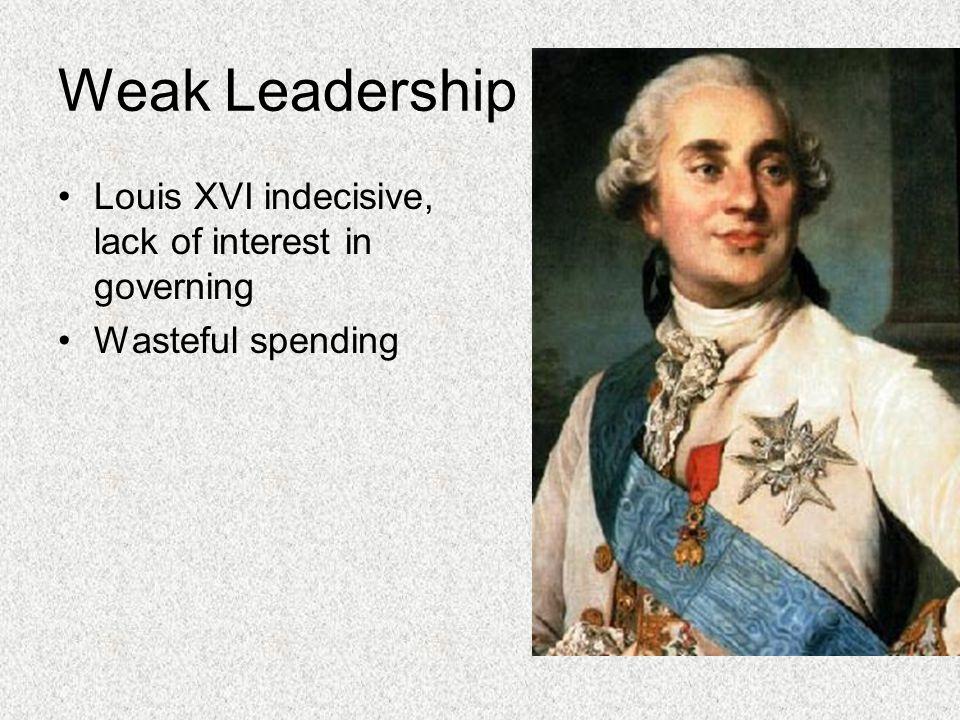 Weak Leadership Louis XVI indecisive, lack of interest in governing Wasteful spending
