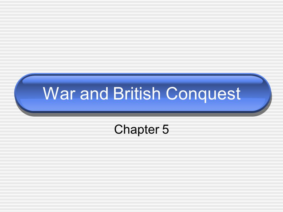 War and British Conquest Chapter 5
