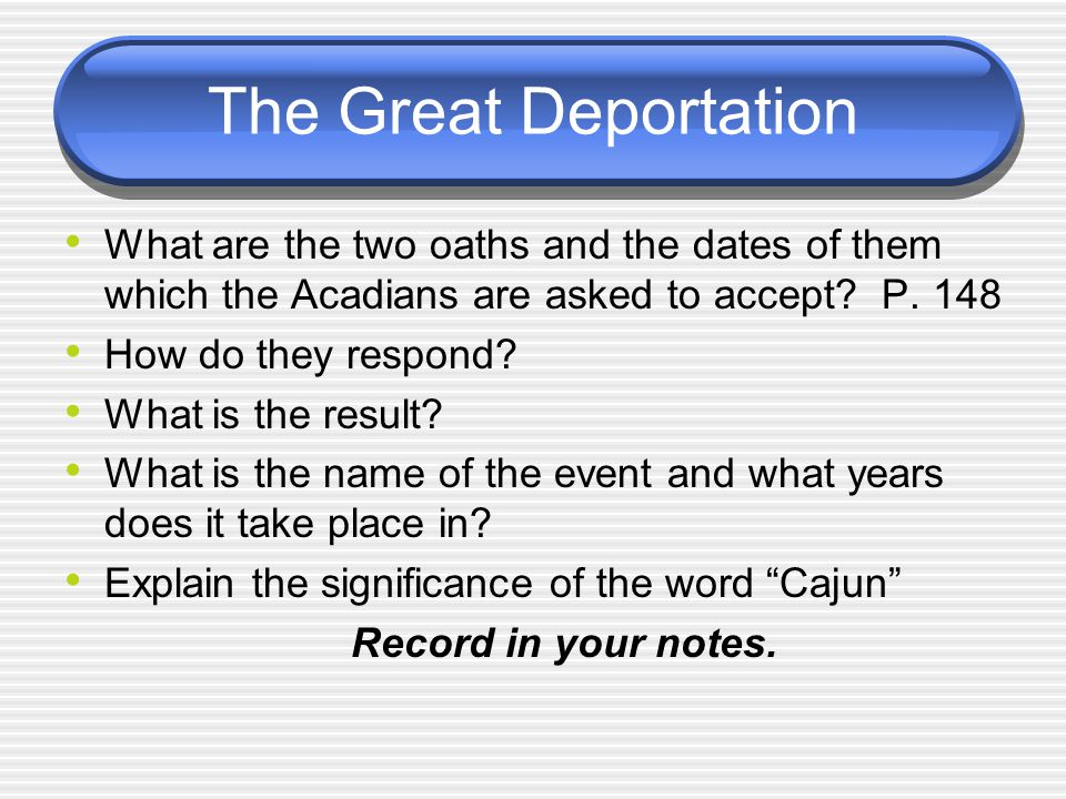 The Great Deportation What are the two oaths and the dates of them which the Acadians are asked to accept.