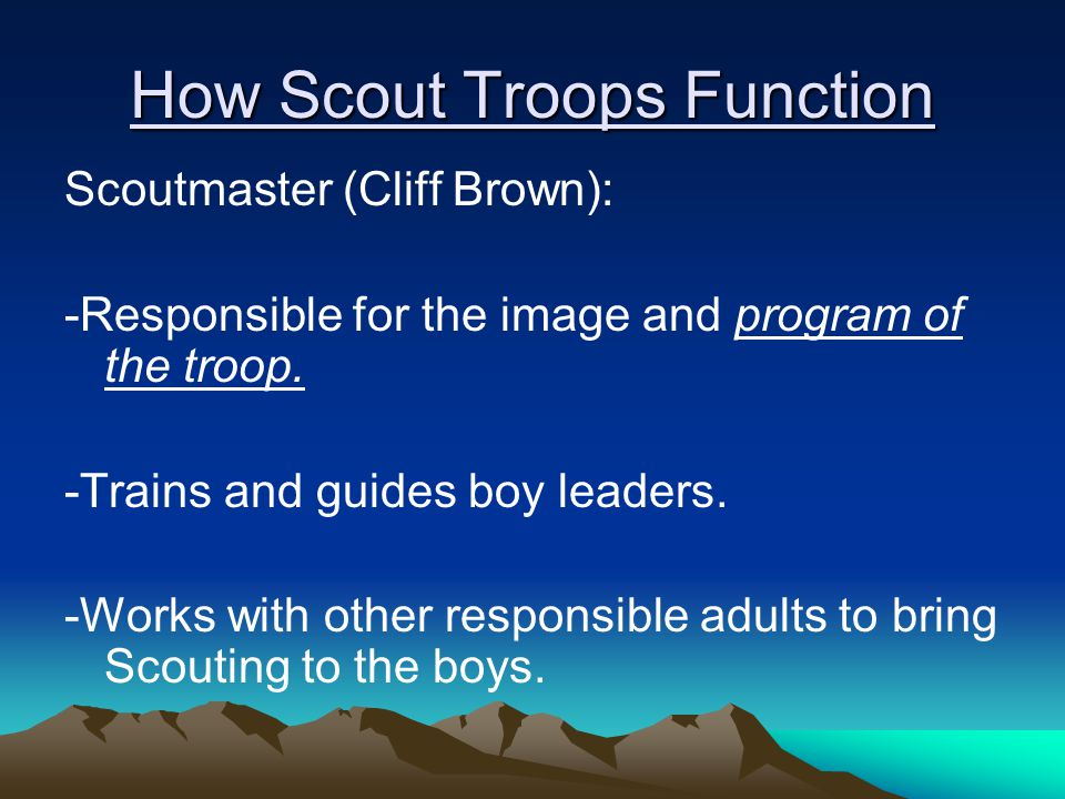 Scoutmaster (Cliff Brown): -Responsible for the image and program of the troop.