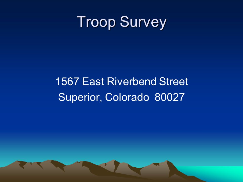 Troop Survey 1567 East Riverbend Street Superior, Colorado 80027