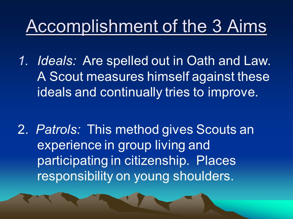 Accomplishment of the 3 Aims 1.Ideals: Are spelled out in Oath and Law.