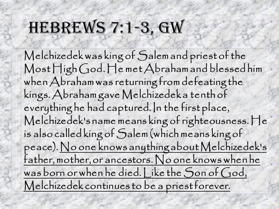 Hebrews 7:1-3, GW Melchizedek was king of Salem and priest of the Most High God.