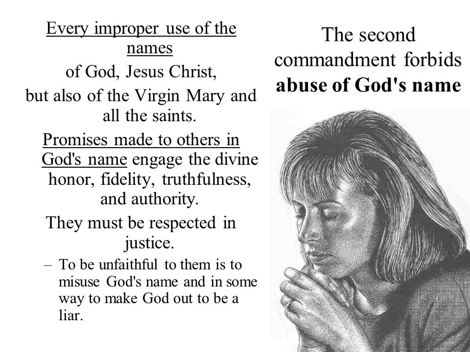 The second commandment forbids abuse of God's name Every improper use of the names of God, Jesus Christ, but also of the Virgin Mary and all the saint