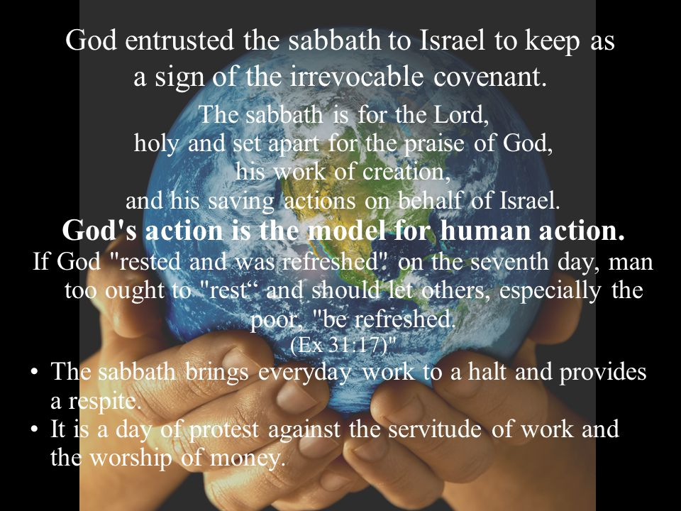 God entrusted the sabbath to Israel to keep as a sign of the irrevocable covenant. The sabbath is for the Lord, holy and set apart for the praise of G