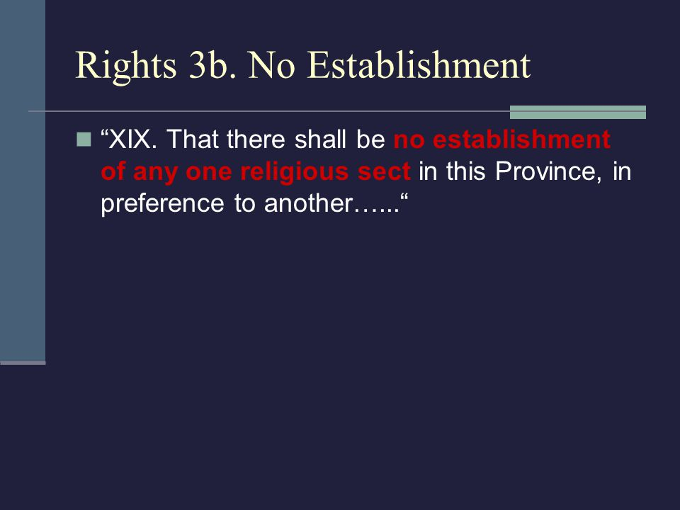 "Rights 3b. No Establishment ""XIX. That there shall be no establishment of any one religious sect in this Province, in preference to another…..."""
