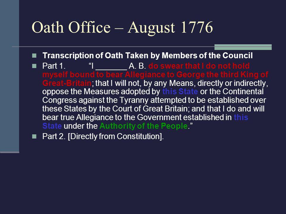 Oath Office – August 1776 Transcription of Oath Taken by Members of the Council Part 1.