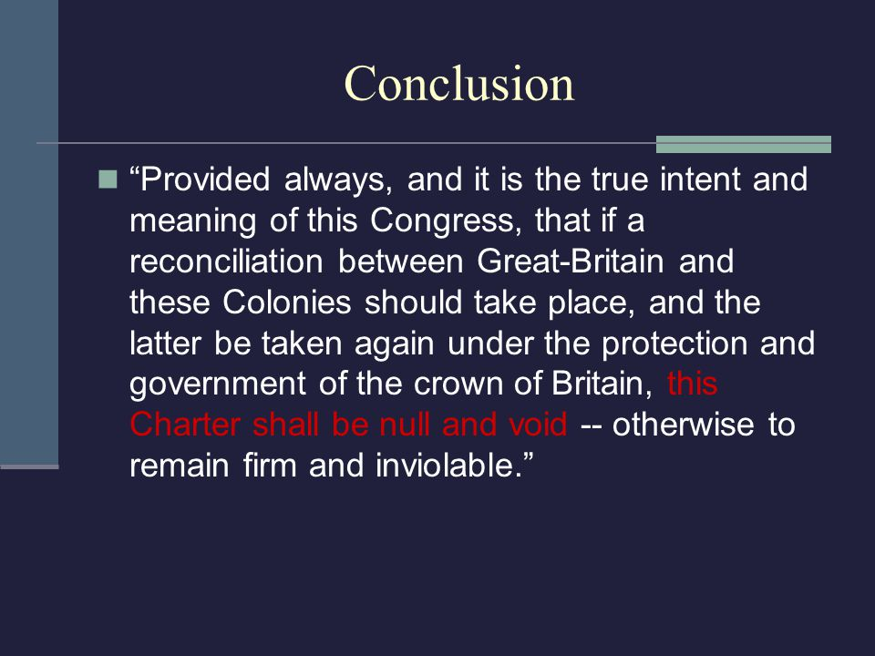 "Conclusion ""Provided always, and it is the true intent and meaning of this Congress, that if a reconciliation between Great-Britain and these Colonies"
