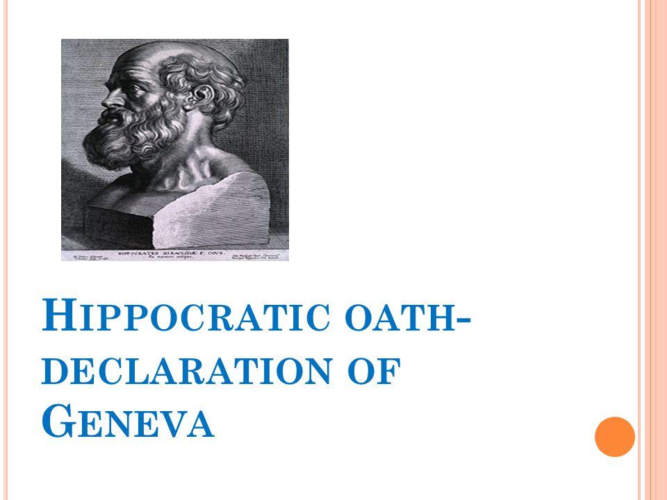 H IPPOCRATIC OATH - DECLARATION OF G ENEVA