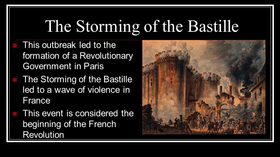 The Storming of the Bastille This outbreak led to the formation of a Revolutionary Government in Paris The Storming of the Bastille led to a wave of v