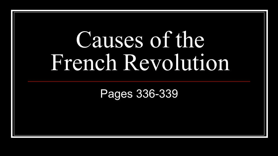 Causes of the French Revolution Pages 336-339