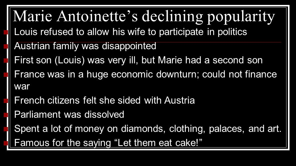 Marie Antoinette's declining popularity Louis refused to allow his wife to participate in politics Austrian family was disappointed First son (Louis)