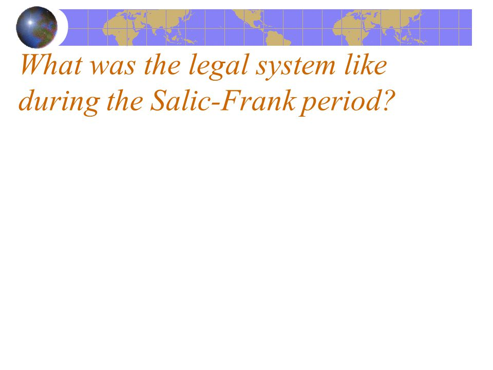 What was the legal system like during the Salic-Frank period