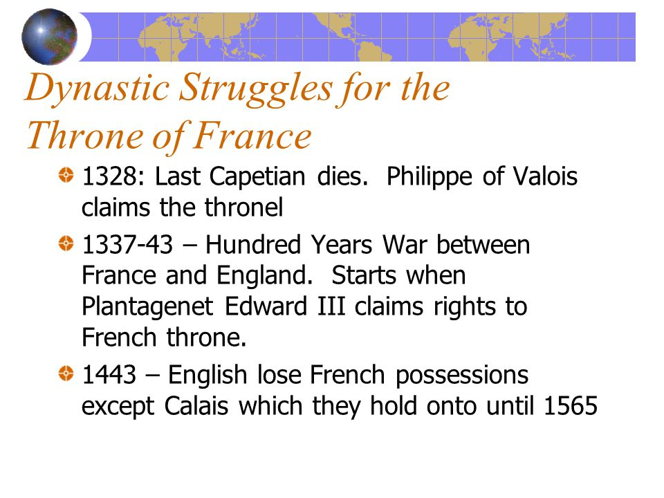 Dynastic Struggles for the Throne of France 1328: Last Capetian dies.