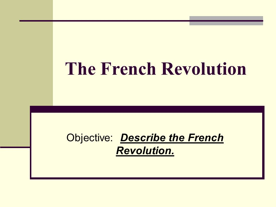 The French Revolution Objective: Describe the French Revolution.