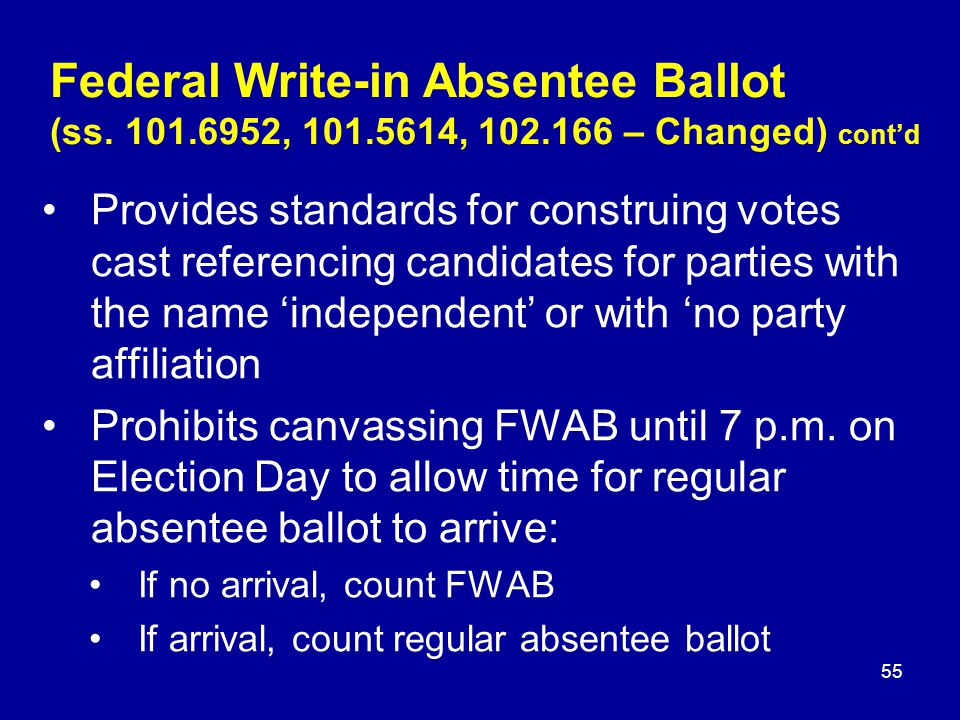 Provides standards for construing votes cast referencing candidates for parties with the name 'independent' or with 'no party affiliation Prohibits canvassing FWAB until 7 p.m.