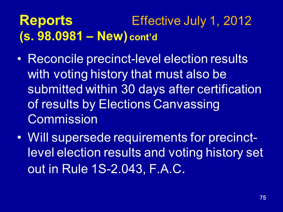 Reconcile precinct-level election results with voting history that must also be submitted within 30 days after certification of results by Elections Canvassing Commission Will supersede requirements for precinct- level election results and voting history set out in Rule 1S-2.043, F.A.C.