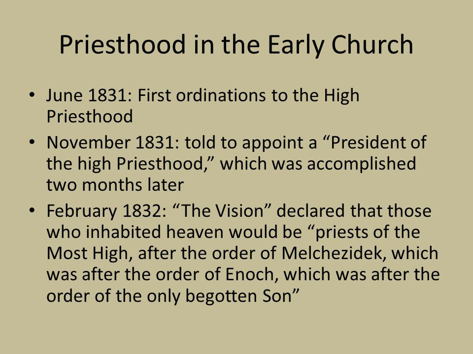 "Priesthood in the Early Church June 1831: First ordinations to the High Priesthood November 1831: told to appoint a ""President of the high Priesthood,"