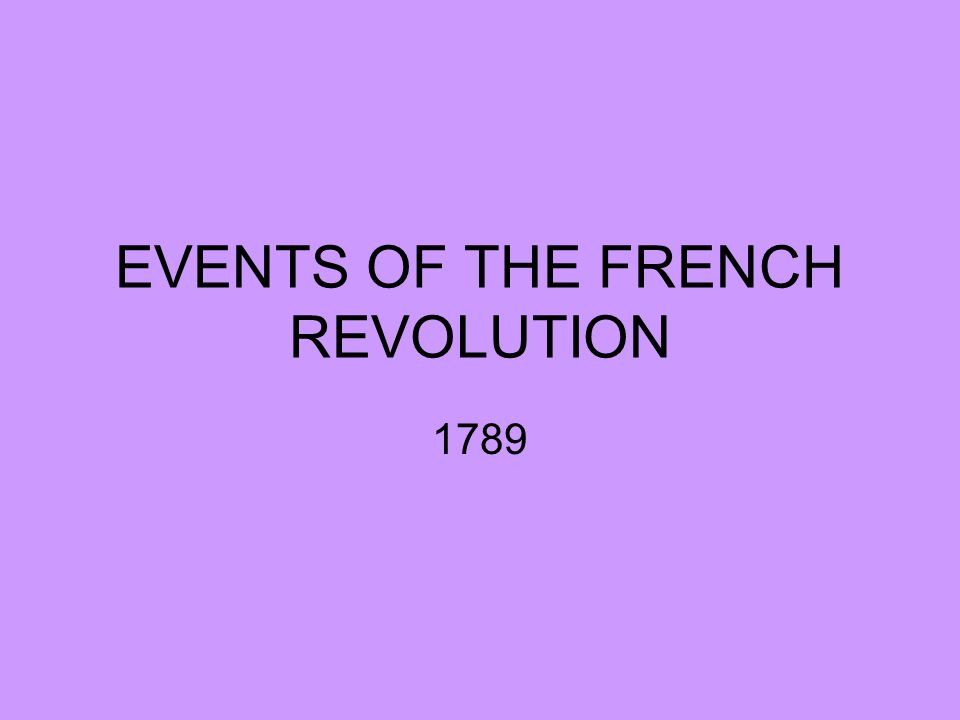 EVENTS OF THE FRENCH REVOLUTION 1789