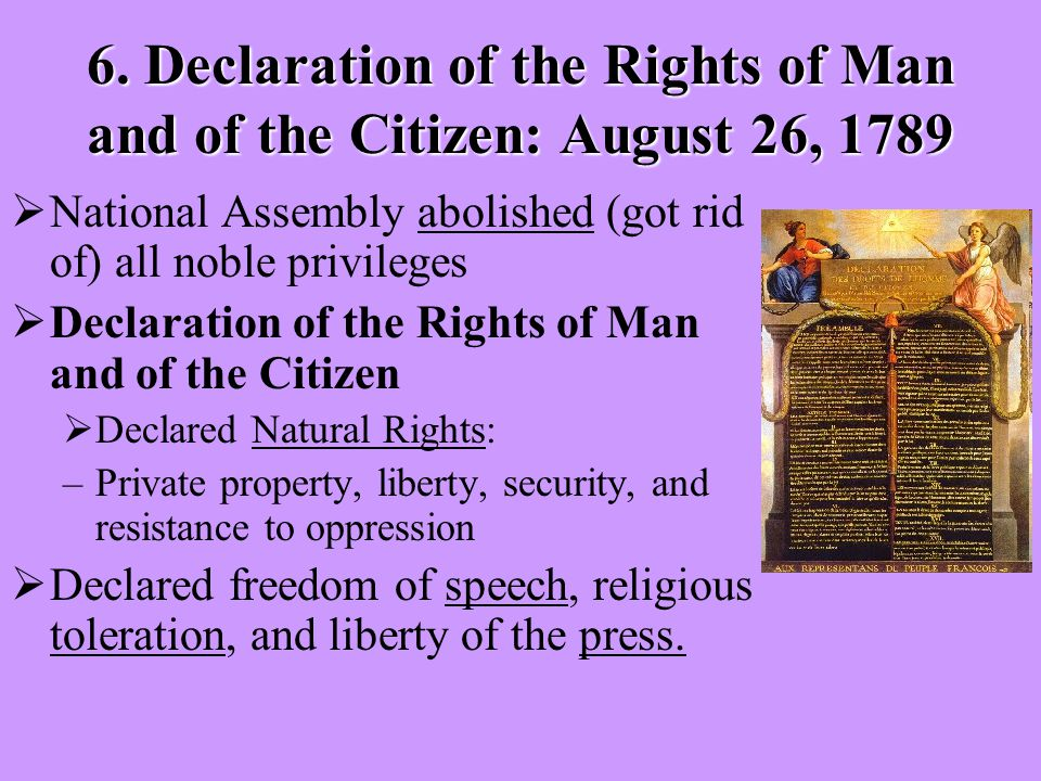 6. Declaration of the Rights of Man and of the Citizen: August 26, 1789  National Assembly abolished (got rid of) all noble privileges  Declaration