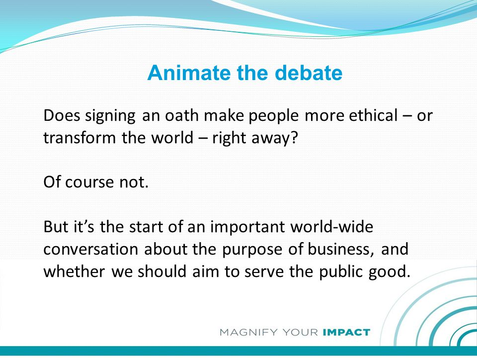 Does signing an oath make people more ethical – or transform the world – right away? Of course not. But it's the start of an important world-wide conv