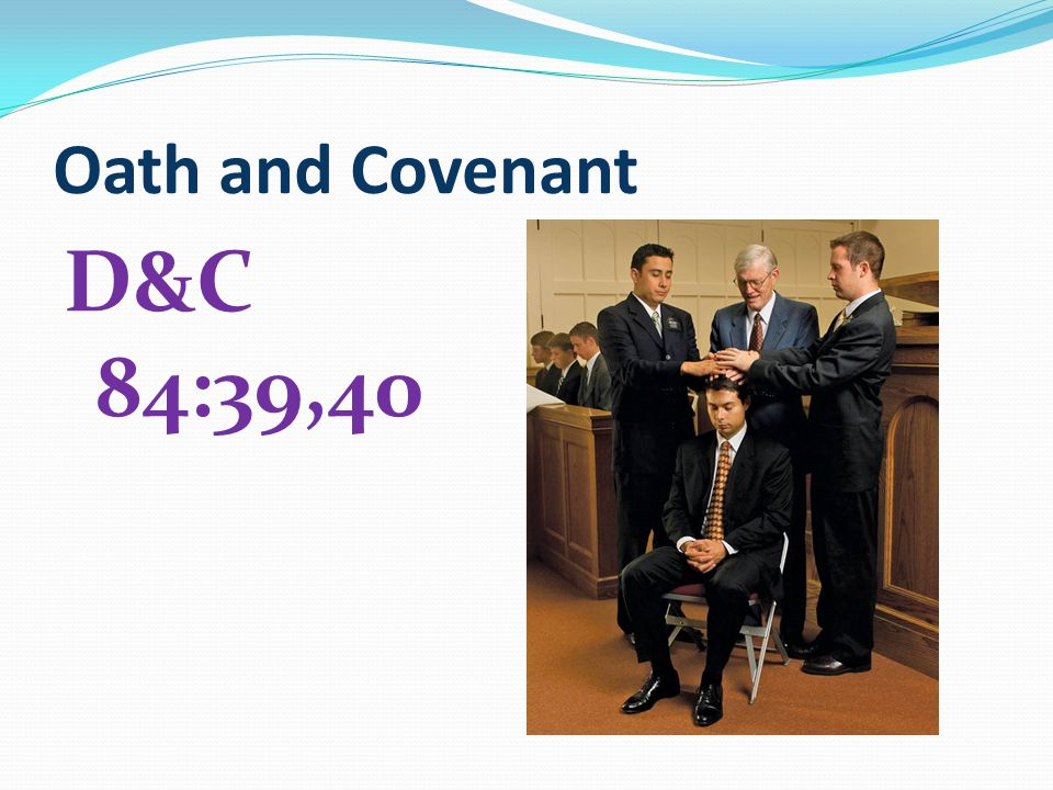 Oath and Covenant D&C 84:39,40