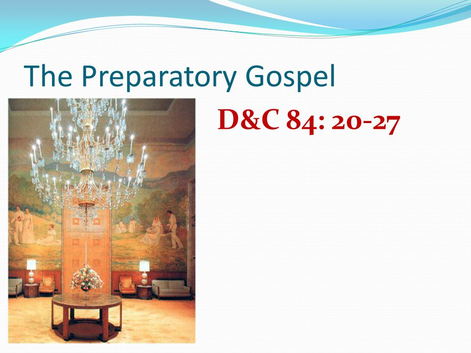 The Preparatory Gospel D&C 84: 20-27