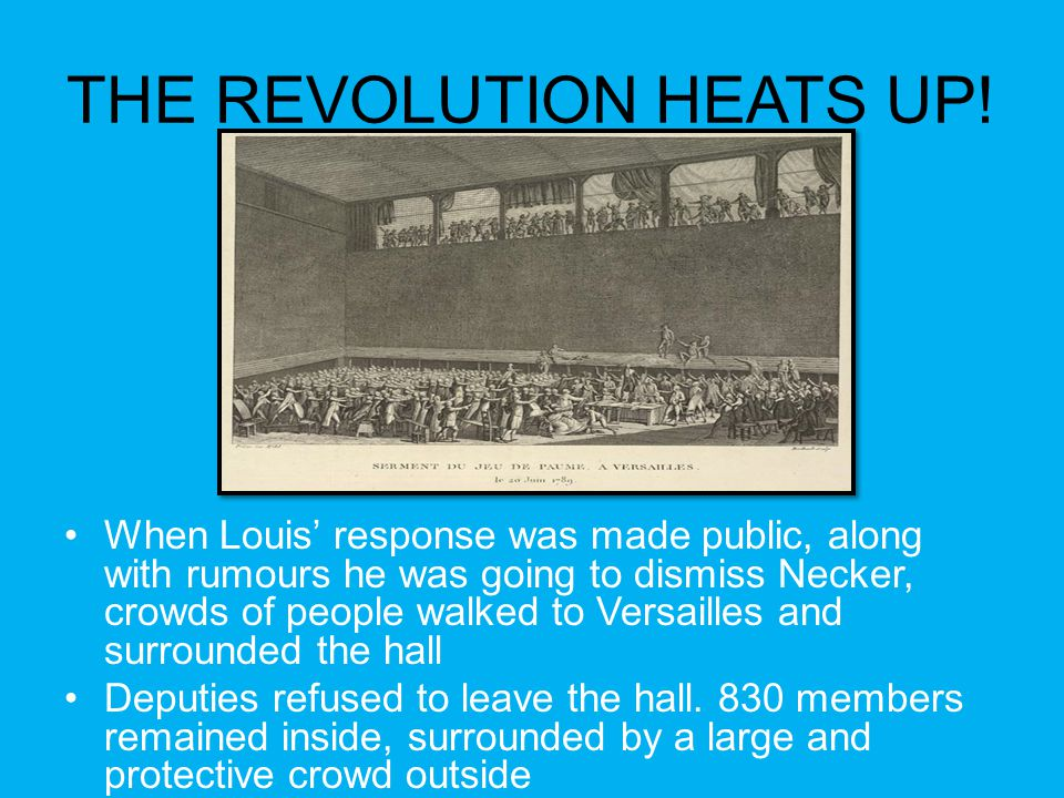 THE REVOLUTION HEATS UP! When Louis' response was made public, along with rumours he was going to dismiss Necker, crowds of people walked to Versaille