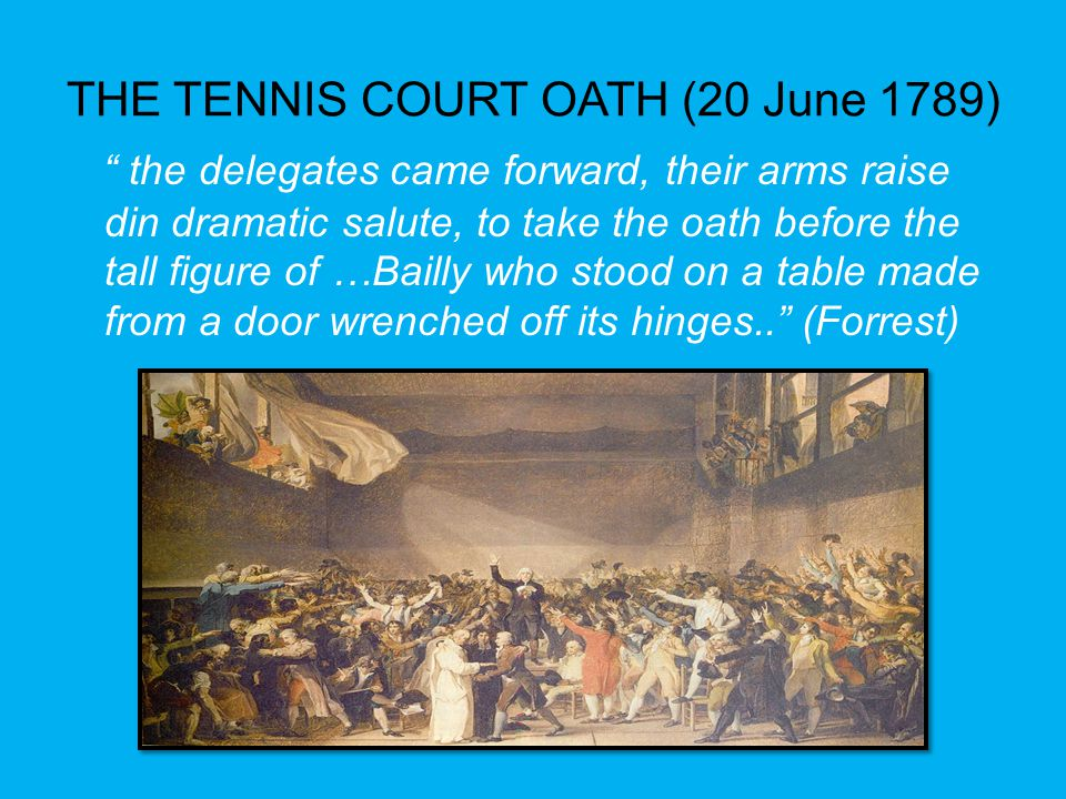 "THE TENNIS COURT OATH (20 June 1789) "" the delegates came forward, their arms raise din dramatic salute, to take the oath before the tall figure of …B"