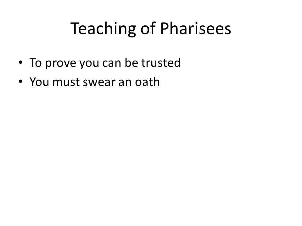 Teaching of Pharisees To prove you can be trusted You must swear an oath