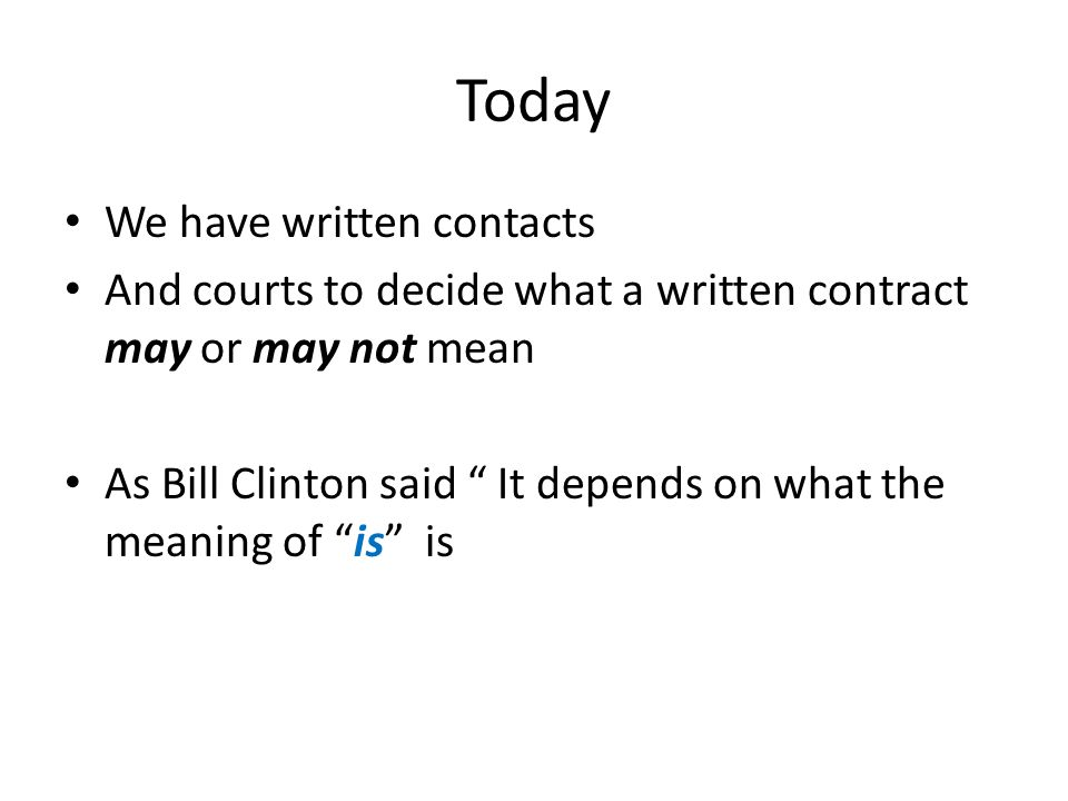 Today We have written contacts And courts to decide what a written contract may or may not mean As Bill Clinton said It depends on what the meaning of is is
