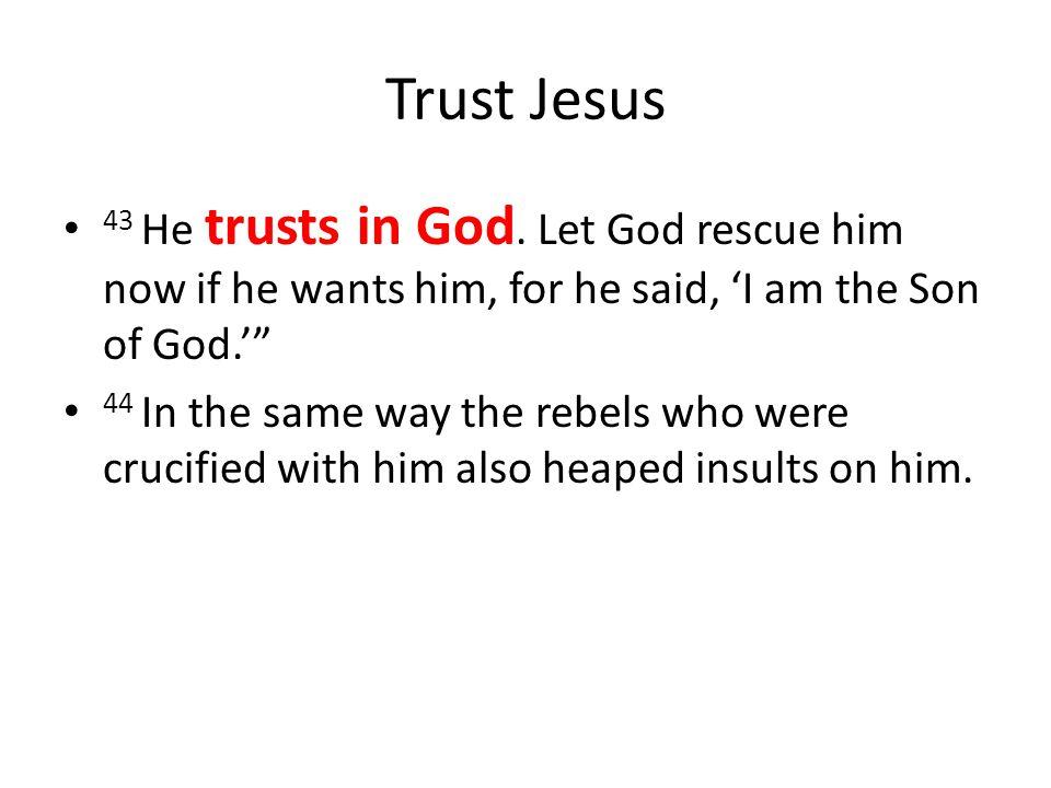 Trust Jesus 43 He trusts in God.