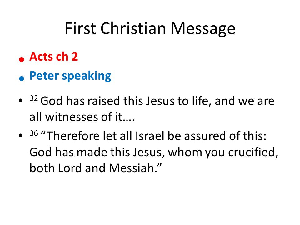 First Christian Message Acts ch 2 Peter speaking 32 God has raised this Jesus to life, and we are all witnesses of it….