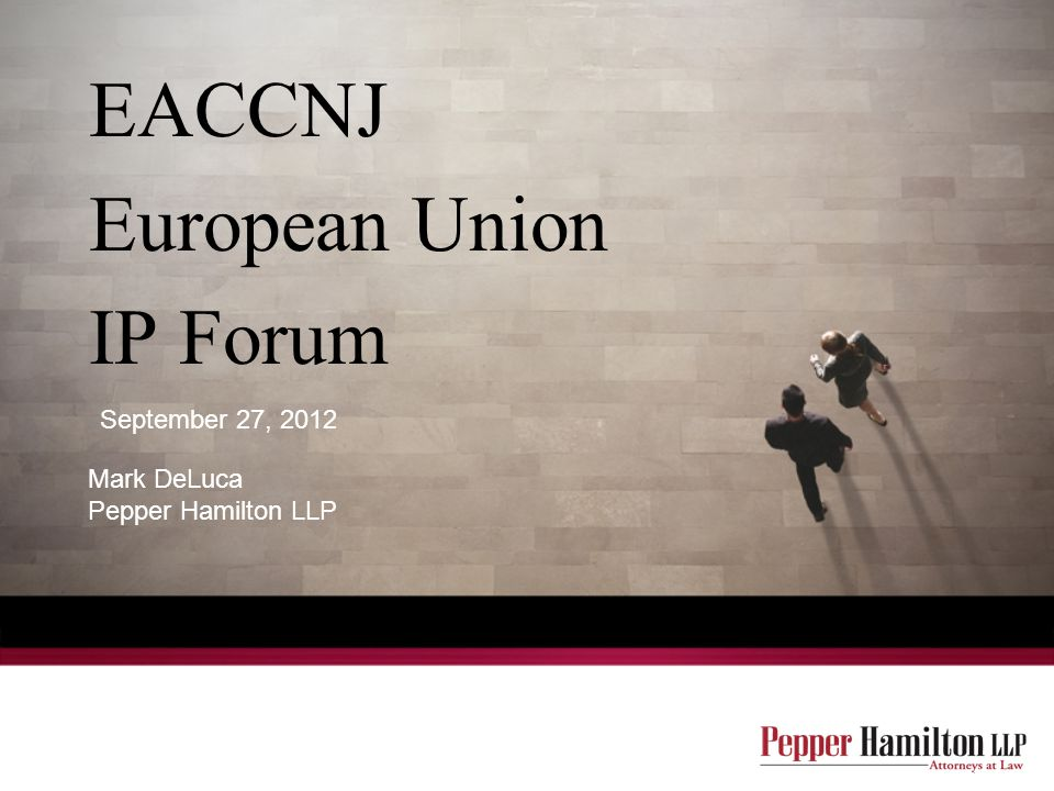 EACCNJ European Union IP Forum Mark DeLuca Pepper Hamilton LLP September 27, 2012