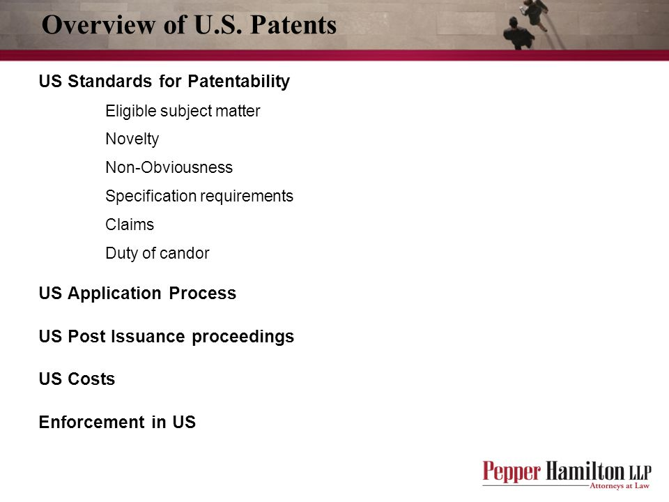 US Standards for patentability Eligible subject matter −compositions, articles of manufacture, machines and methods −recent issues include business methods, diagnostic methods, software Novelty −U.S.