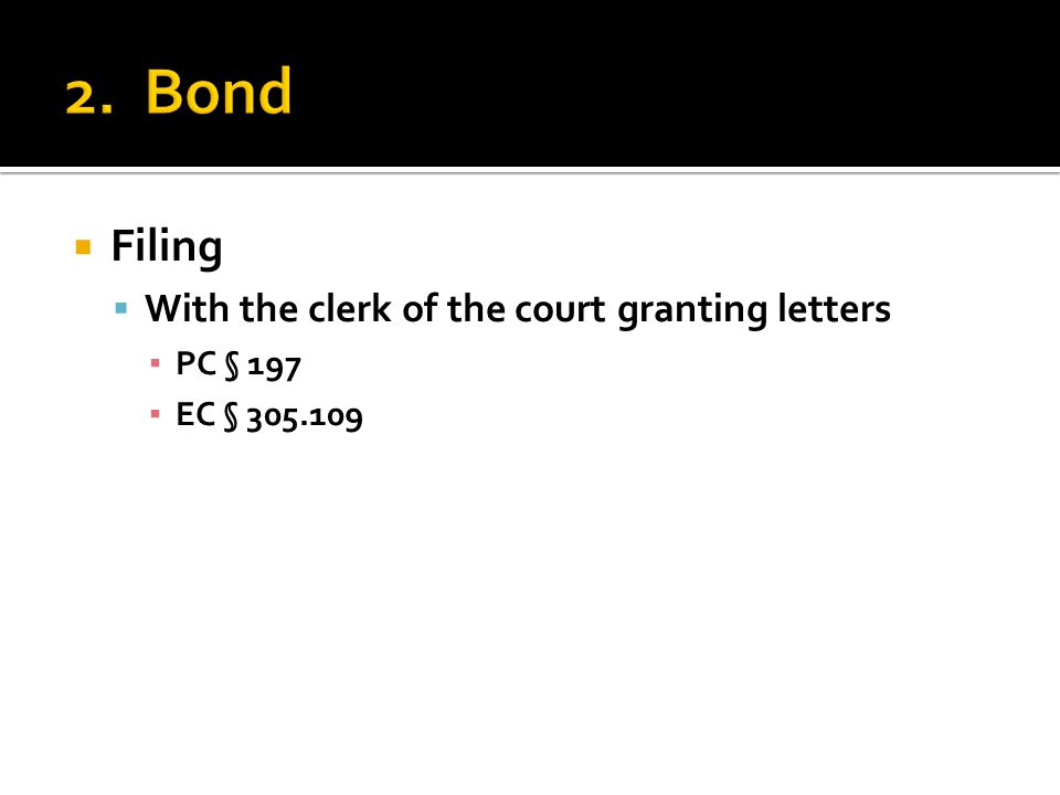  Filing  With the clerk of the court granting letters ▪ PC § 197 ▪ EC § 305.109