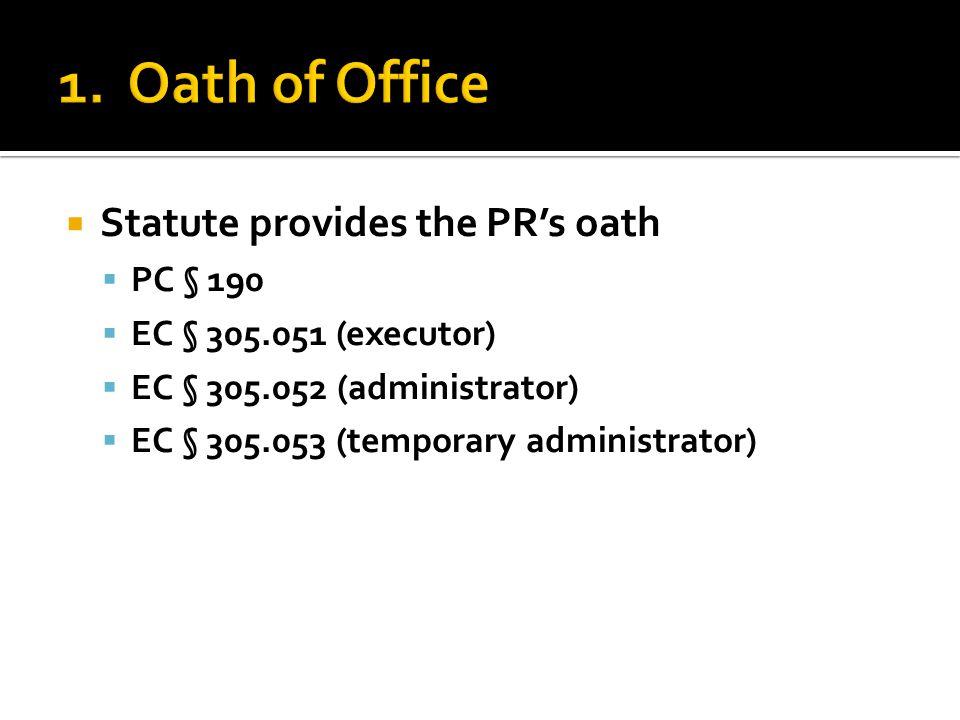  Statute provides the PR's oath  PC § 190  EC § 305.051 (executor)  EC § 305.052 (administrator)  EC § 305.053 (temporary administrator)