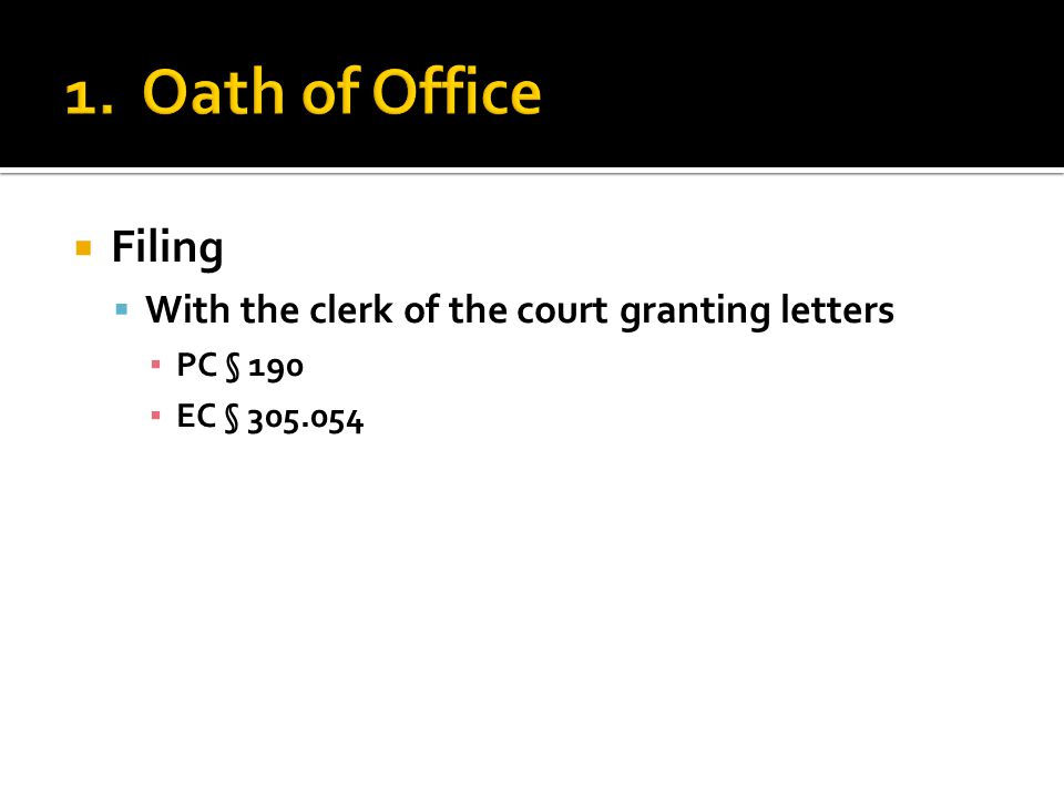  Filing  With the clerk of the court granting letters ▪ PC § 190 ▪ EC § 305.054