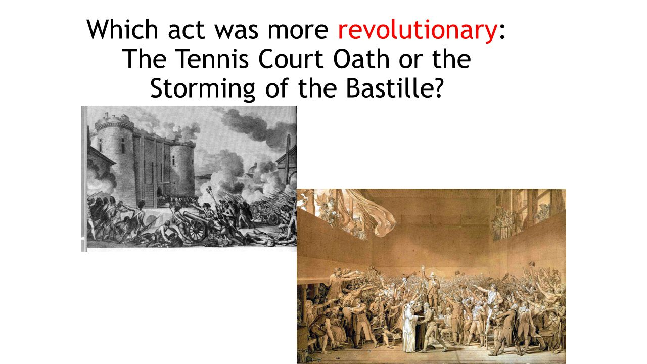 Which act was more revolutionary: The Tennis Court Oath or the Storming of the Bastille