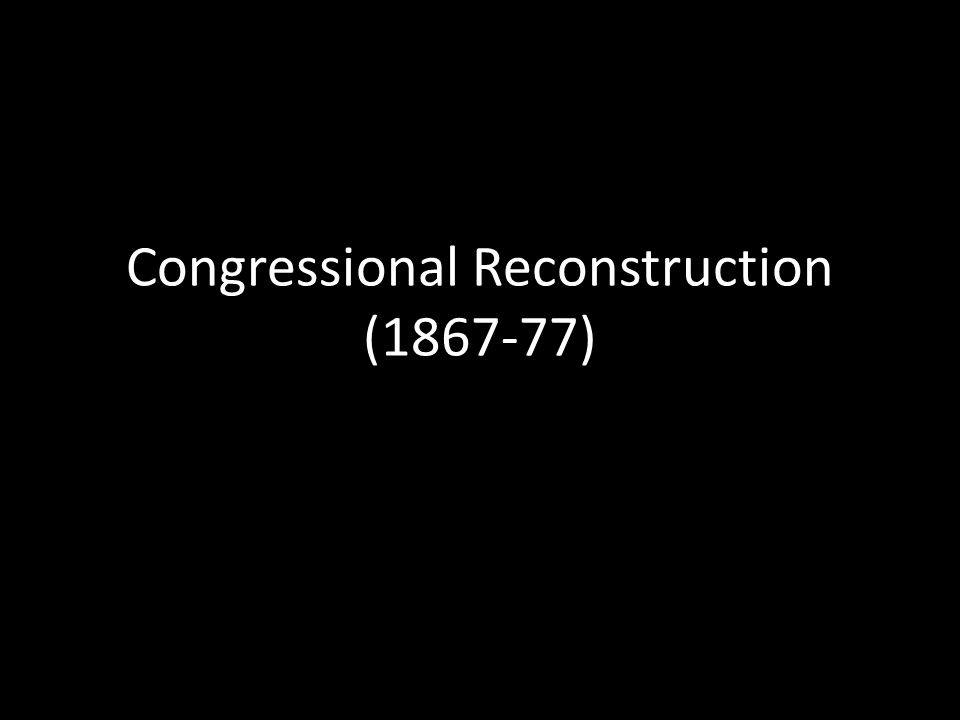 Congressional Reconstruction (1867-77)