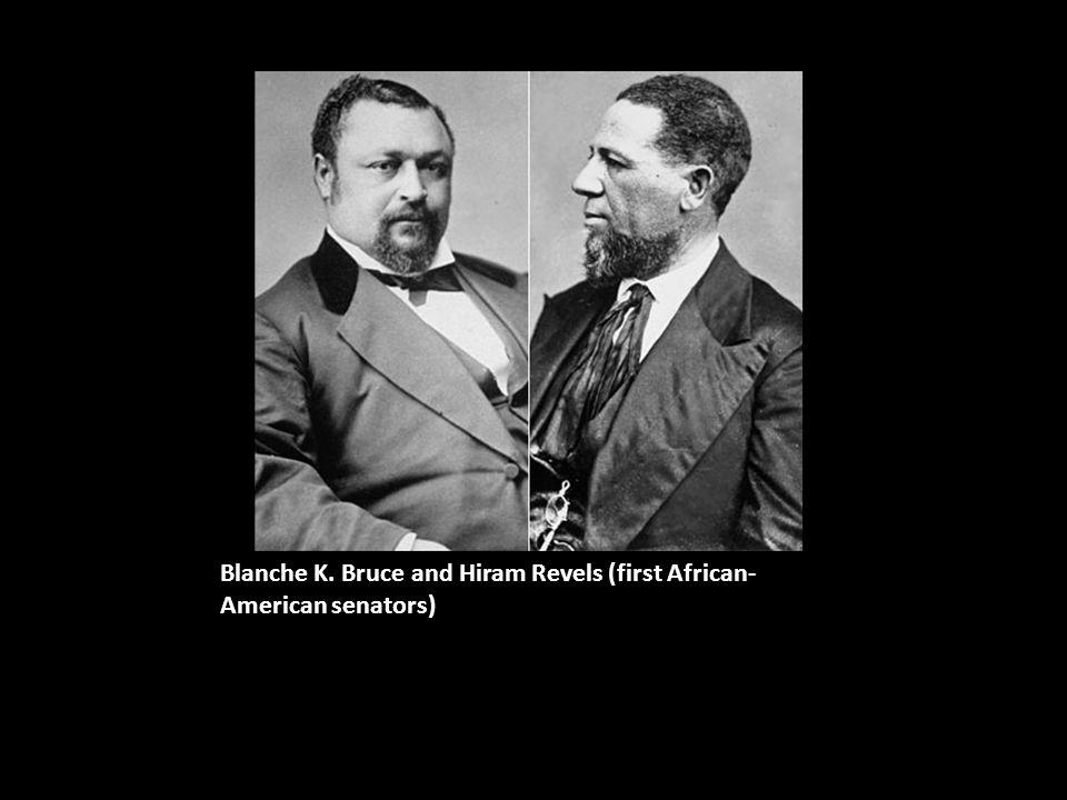 Blanche K. Bruce and Hiram Revels (first African- American senators)