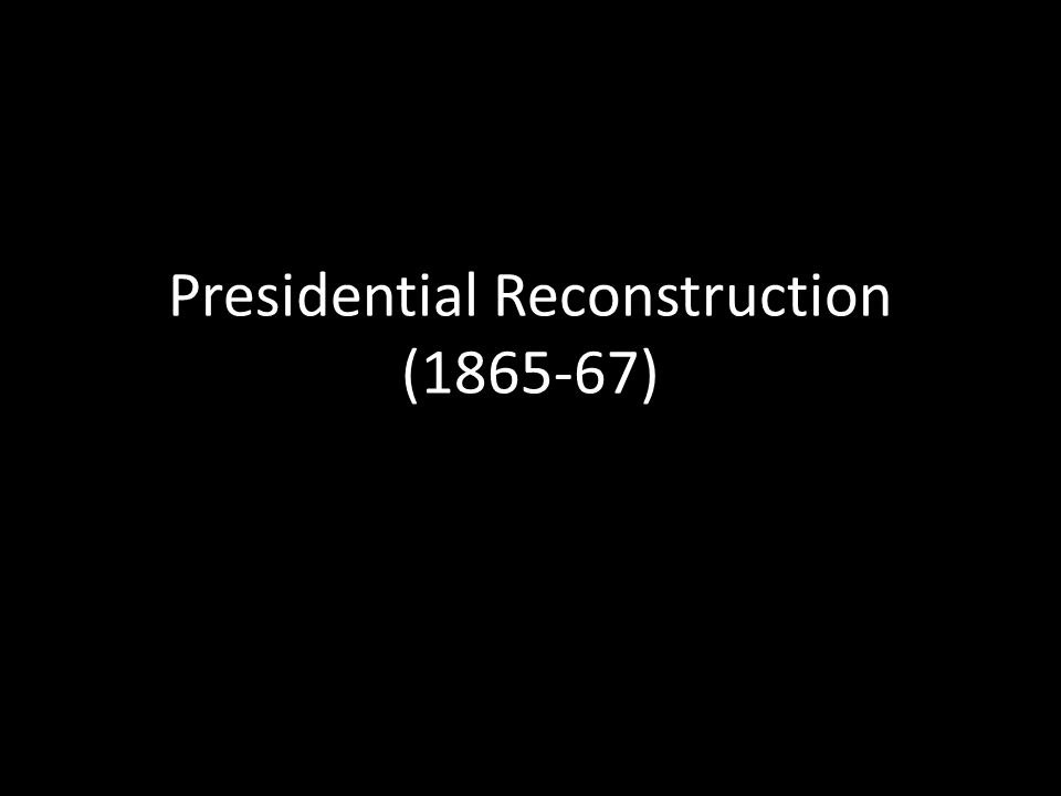 Presidential Reconstruction (1865-67)