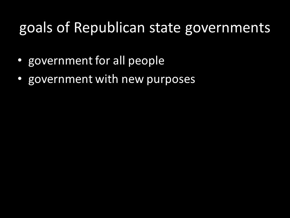 goals of Republican state governments government for all people government with new purposes