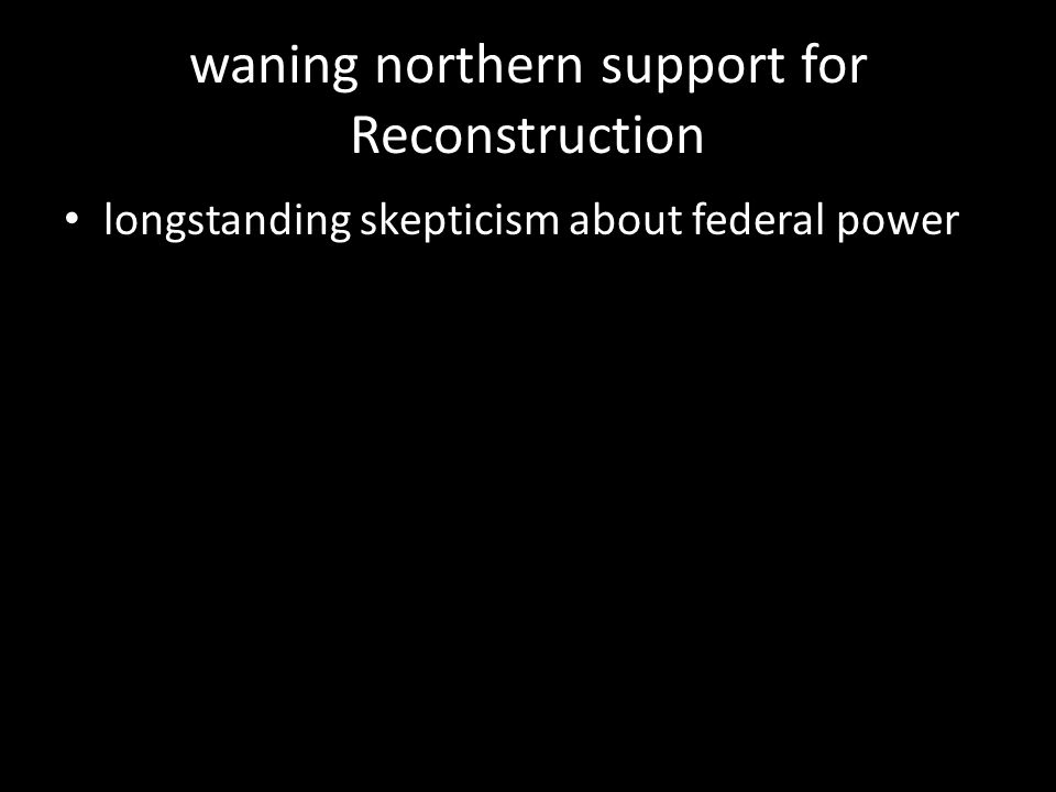 waning northern support for Reconstruction longstanding skepticism about federal power