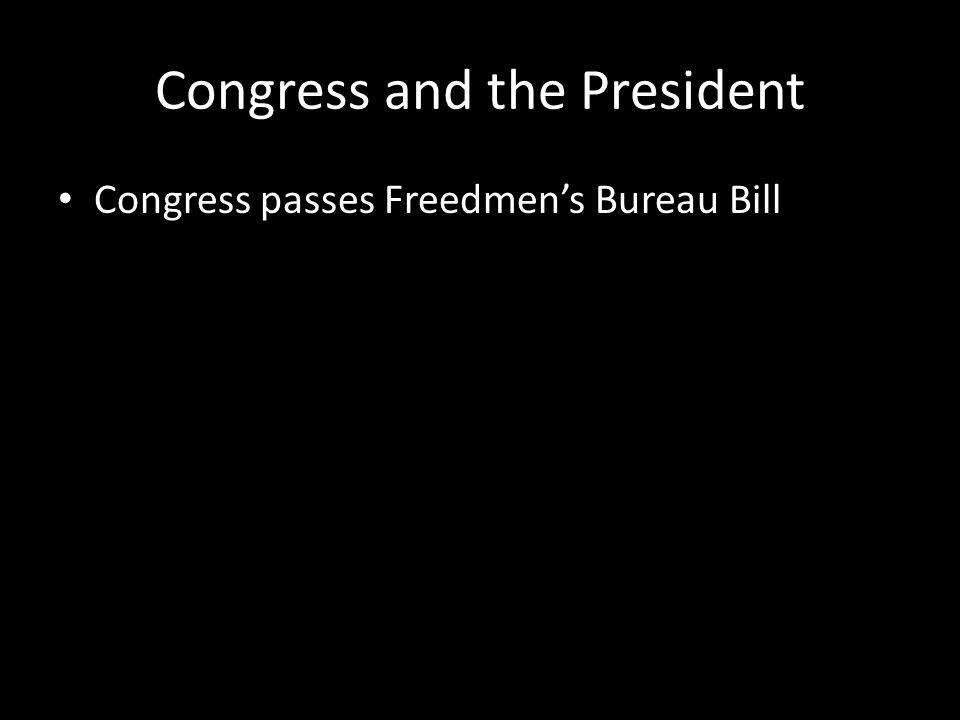Congress and the President Congress passes Freedmen's Bureau Bill
