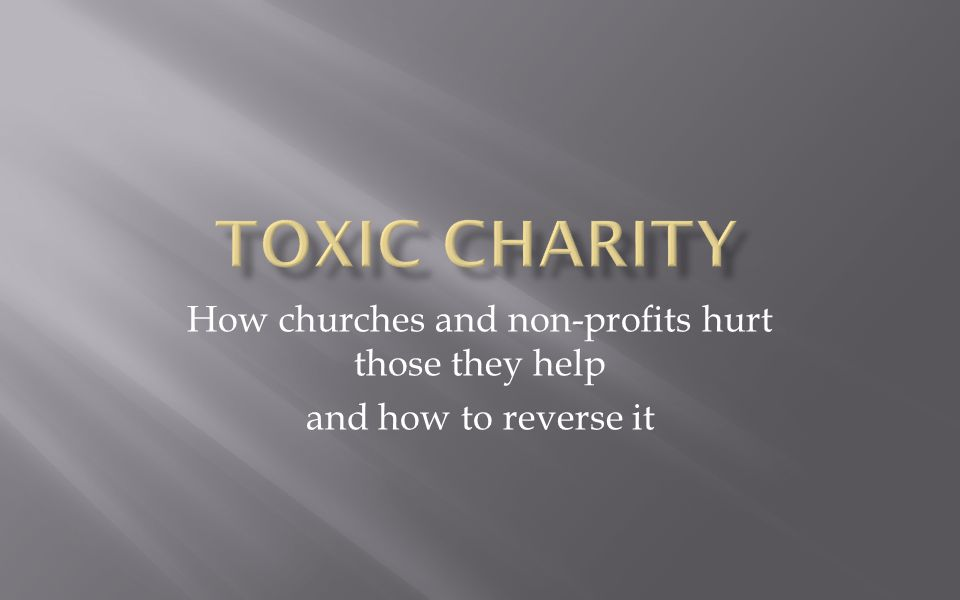 How churches and non-profits hurt those they help and how to reverse it