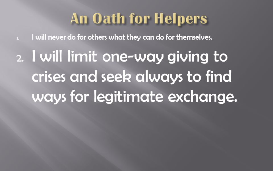 2. I will limit one-way giving to crises and seek always to find ways for legitimate exchange.
