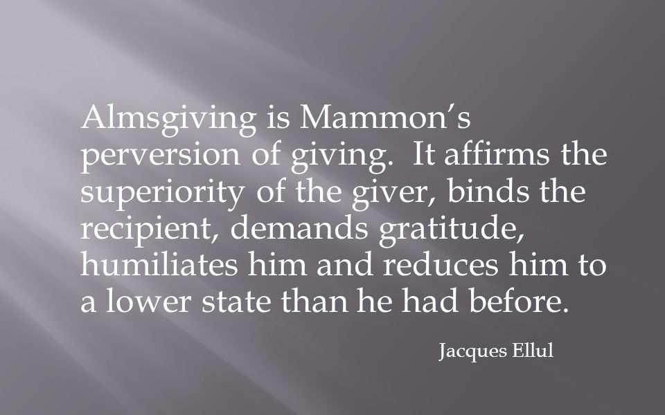 Almsgiving is Mammon's perversion of giving.