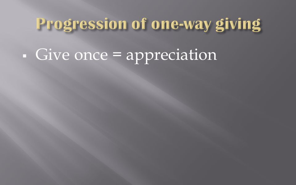  Give once = appreciation