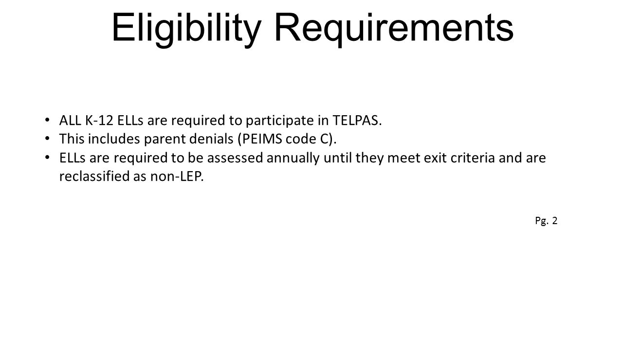 Eligibility Requirements ALL K-12 ELLs are required to participate in TELPAS.